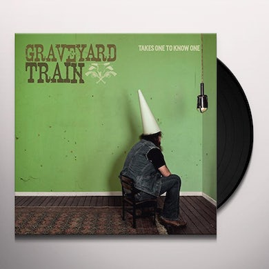 Graveyard Train TAKES ONE TO KNOW ONE Vinyl Record