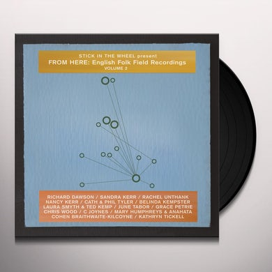 Stick In The Wheel Presents FROM HERE: ENGLISH FOLK FIELD RECORDINGS VOL. 2 Vinyl Record