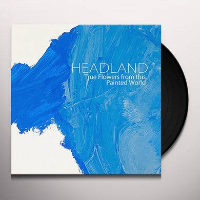 Headland TRUE FLOWERS FROM THIS PAINTED WORLD Vinyl Record
