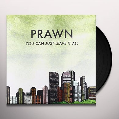 Prawn YOU CAN'T JUST LEAVE IT ALL Vinyl Record