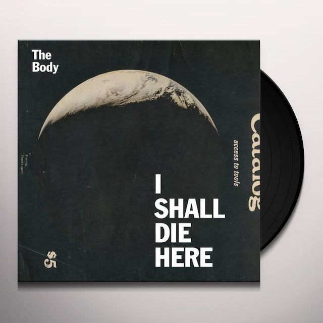 The Body I SHALL DIE HERE Vinyl Record