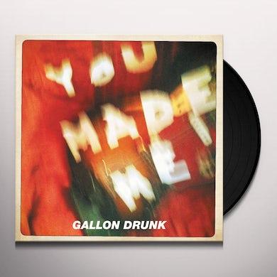 Gallon Drunk YOU MADE ME Vinyl Record