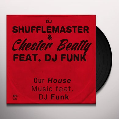 Dj Shufflemaster & Chester Beatty OUR HOUSE MUSIC FEAT. DJ FUNK Vinyl Record