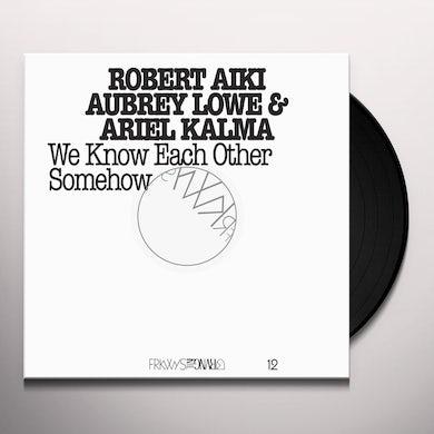 Robert Aiki Aubrey Lowe FRKWYS 12: WE KNOW EACH OTHER SOMEHOW Vinyl Record