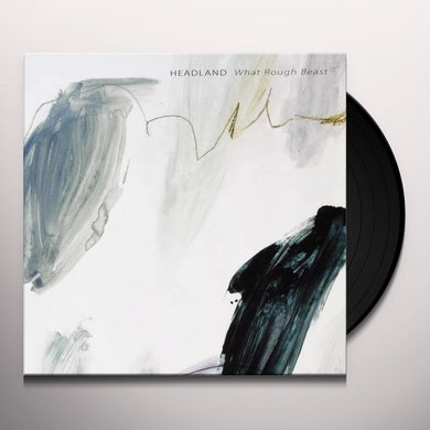 Headland WHAT ROUGH BEAST Vinyl Record