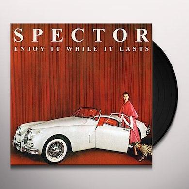 Spector ENJOY IT WHILE IT LASTS Vinyl Record