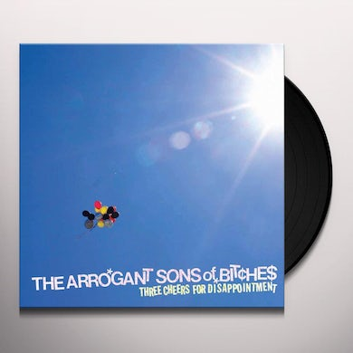 Arrogant Sons Of Bitches THREE CHEERS FOR DISAPPOINTMENT Vinyl Record