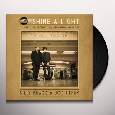 Billy Bragg Shine A Light: Field Recordings From The Great American Railroad Vinyl Record