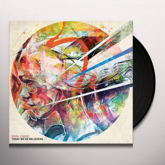 Royal Canoe TODAY WE'RE BELIEVERS Vinyl Record