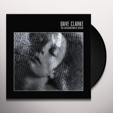 Dave Clarke DESECRATION OF DESIRE Vinyl Record