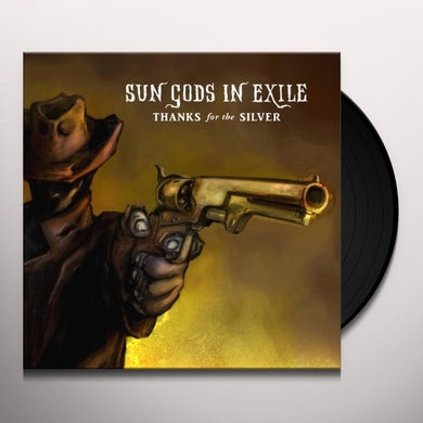 Sun Gods In Exile THANKS FOR THE SILVER Vinyl Record