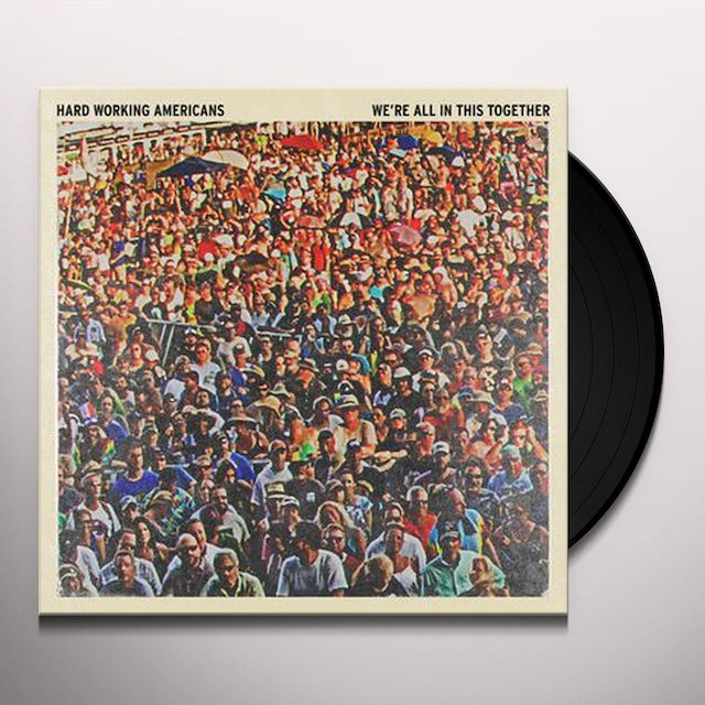 Hard Working Americans WE'RE ALL IN THIS TOGETHER Vinyl Record