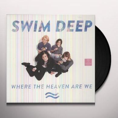 Swim Deep WHERE THE HEAVEN ARE WE (Vinyl)