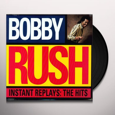 Bobby Rush INSTANT REPLAYS: THE HITS Vinyl Record