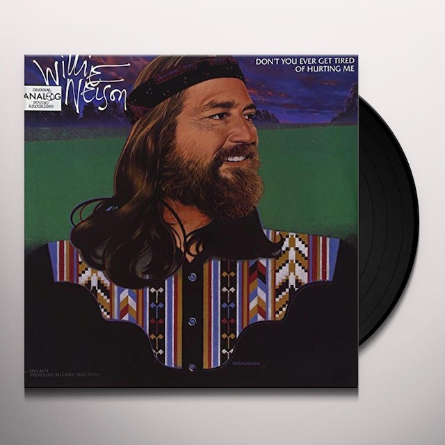 Willie Nelson DON'T YOU EVER GET TIRED OF HURTING ME Vinyl Record