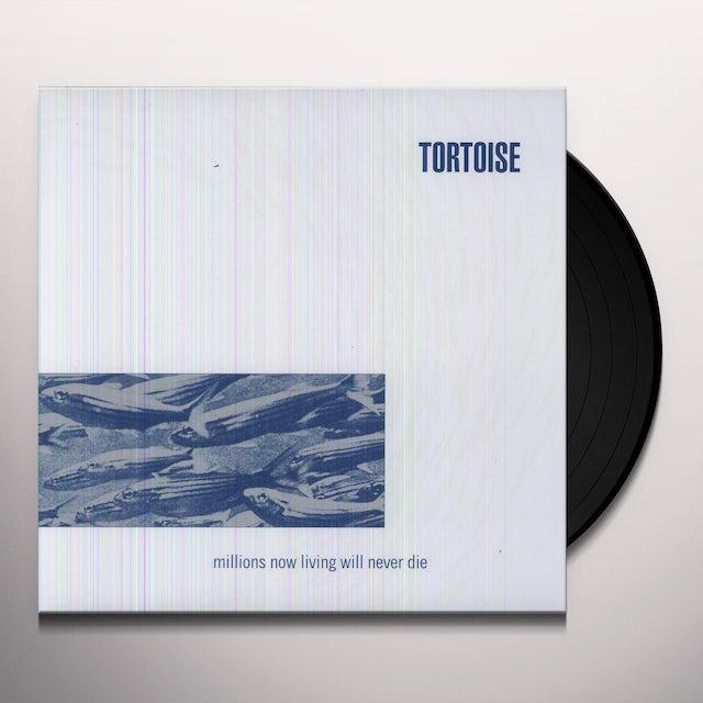 Tortoise MILLIONS NOW LIVING WILL NEVER DIE Vinyl Record