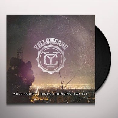 Yellowcard WHEN YOU'RE THROUGH THINKING SAY YES Vinyl Record