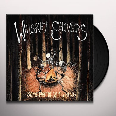 Whiskey Shivers SOME PART OF SOMETHING Vinyl Record