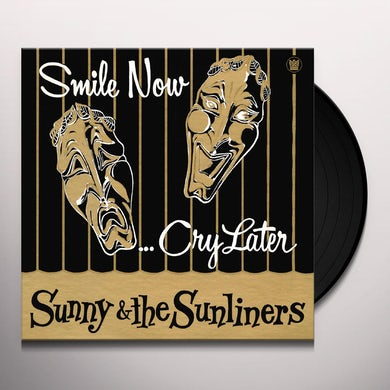 Sunny & The Sunliners SMILE NOW CRY LATER Vinyl Record