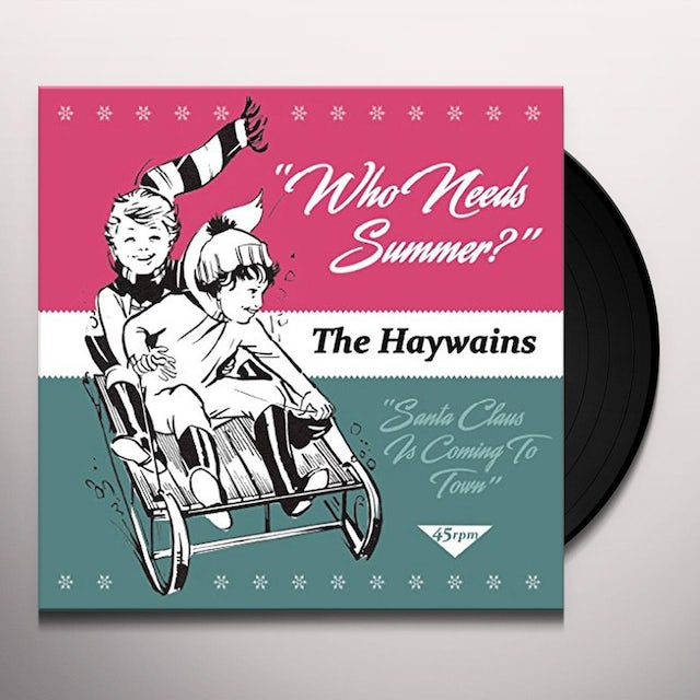 Haywains WHO NEEDS SUMMER? / SANTA CLAUS IS COMING TO TOWN Vinyl Record