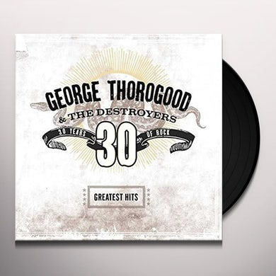 George Thorogood & The Destroyers GREATEST HITS: 30 YEARS OF ROCK Vinyl Record