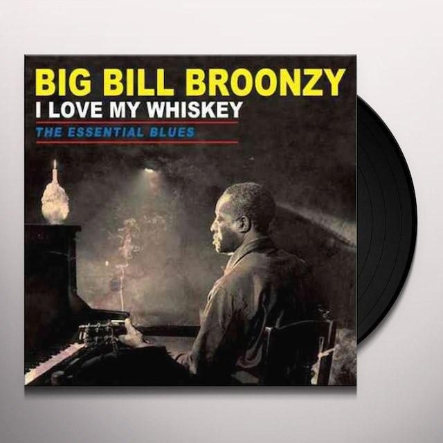 Big Bill Broonzy LOVE MY WHISKEY: THE ESSENTIAL BLUES Vinyl Record