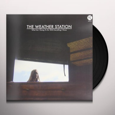 The Weather Station WHAT AM I GOING TO DO WITH EVERYTHING I KNOW Vinyl Record