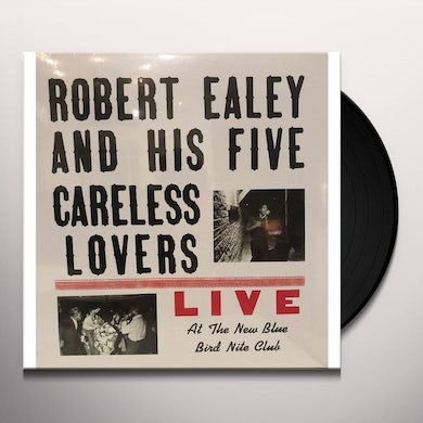 Robert Ealey / His Five Careless Lovers LIVE AT THE NEW BLUE BIRD NITE CLUB Vinyl Record
