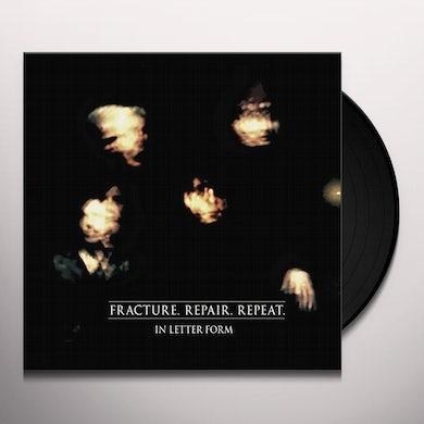 IN LETTER FORM FRACTURE. REPAIR. REPEAT. Vinyl Record