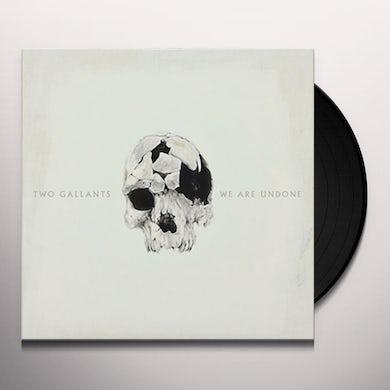 Two Gallants WE ARE UNDONE Vinyl Record