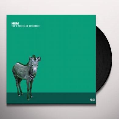 Hum YOU'D PREFER AN ASTRONAUT (LTD) (Vinyl)