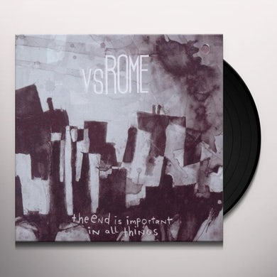 VS.ROME END IS IMPORTANT IN ALL THINGS Vinyl Record