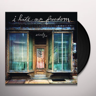 I Hate Our Freedom SERIOUSLY Vinyl Record