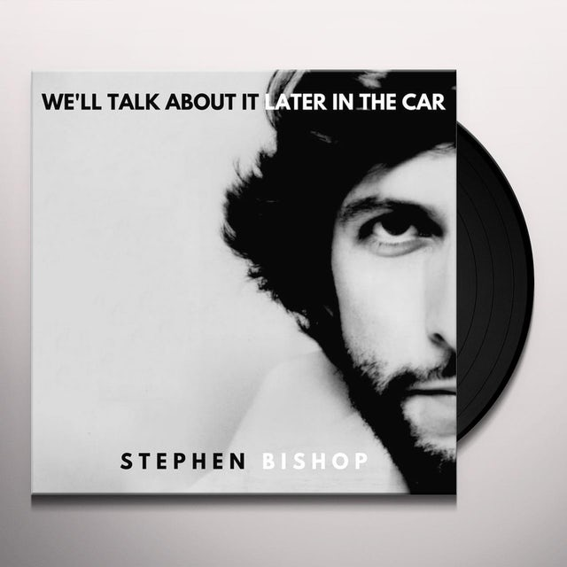 Stephen Bishop WE'LL TALK ABOUT IT LATER IN THE CAR Vinyl Record