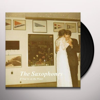 Saxophones IF YOU'RE ON THE WATER Vinyl Record