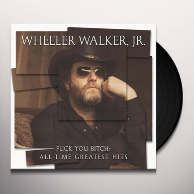 Wheeler Walker Jr FUCK YOU BITCH: ALL-TIME GREATEST HITS Vinyl Record