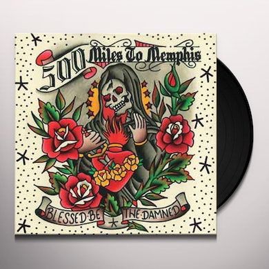 500 Miles To Memphis BLESSED BE THE DAMNED Vinyl Record