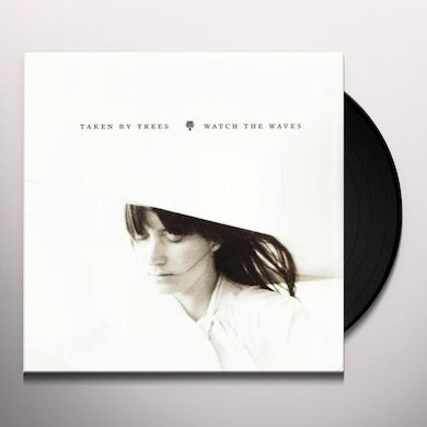 Taken By Trees WATCH THE WAVES Vinyl Record