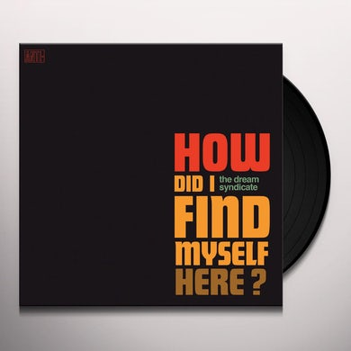 The Dream Syndicate HOW DID I FIND MYSELF HERE Vinyl Record