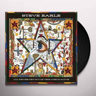 Steve Earle & The Dukes I'LL NEVER GET OF THIS WORLD ALIVE Vinyl Record