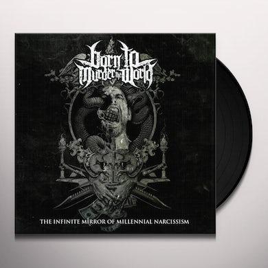 Born To Murder The World INFINITE MIRROR OF MILLENNIAL NARCISSISM Vinyl Record