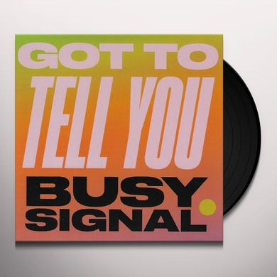 Busy Signal GOT TO TELL YOU Vinyl Record