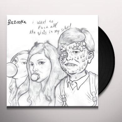 Bazooka I WANT TO FUCK ALL THE GIRLS IN MY SCHOOL Vinyl Record