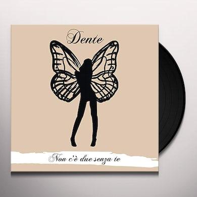 Dente NON C'E DUE SENZA TE Vinyl Record