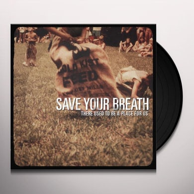 Save Your Breath THERE USED TO BE A PLACE FOR US Vinyl Record