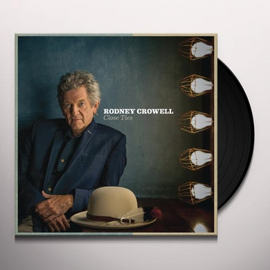 Rodney Crowell CLOSE TIES Vinyl Record