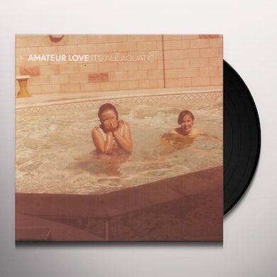 Amateur Love IT'S ALL AQUATIC Vinyl Record