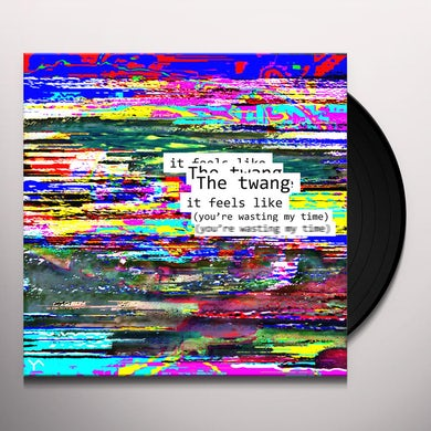 The Twang IT FEELS LIKE (YOU'RE WASTING MY TIME) TINSEL Vinyl Record