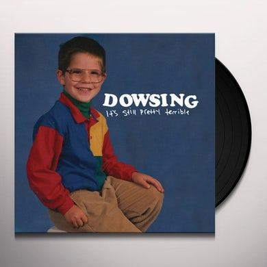 Dowsing ITS STILL PRETTY TERRIBLE Vinyl Record