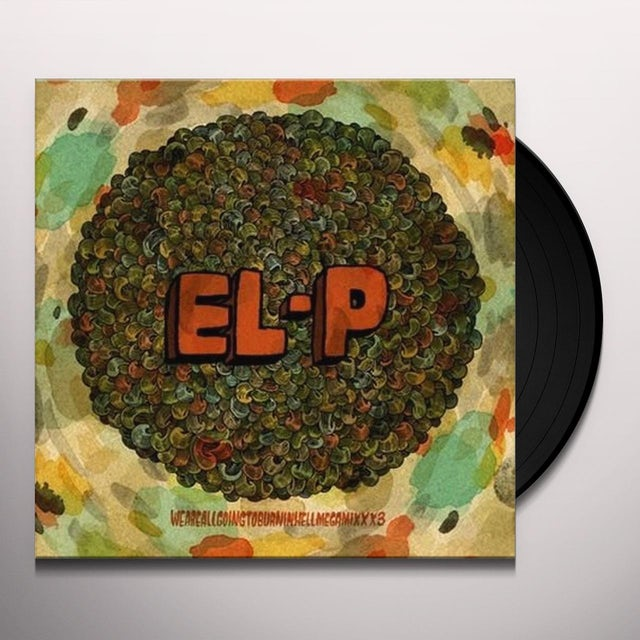 El-P WEAREALLGOINGTOBURNINHELLMEGAMIXXX3 Vinyl Record